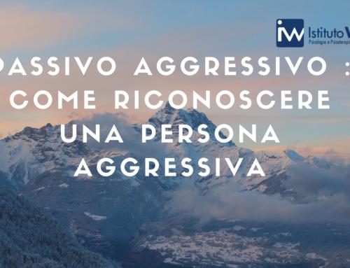 Passivo Aggressivo : Come riconoscere una persona aggressiva